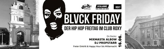 Blvck Friday mit Mixmasta Albow & Dj Propstarr am 16.06.2017 @ Roxy