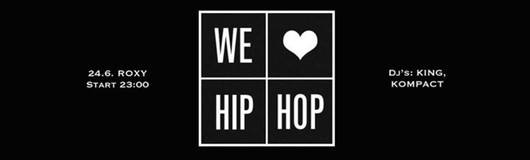 We Love Hip Hop 24.6. Roxy Dj's: King, Kompact am 24.06.2017 @ Roxy