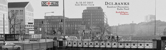 Localize! DCI.banks am 15.07.2017 @ Sass Club