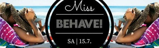 Miss Behave! - Ladies Night am 22.07.2017 @ U4