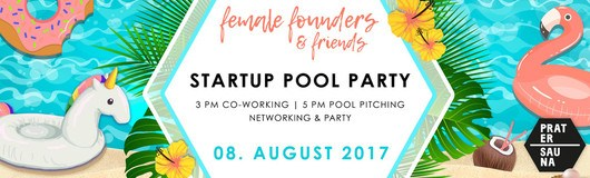 Startup Pool Party by Female Founders & Friends am 08.08.2017 @ Pratersauna