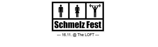 Schmelz Fest am 16.11.2017 @ The Loft