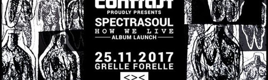 CONTRAST presents Spectrasoul am 25.11.2017 @ Grelle Forelle