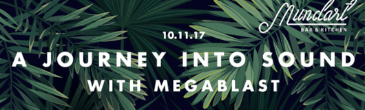 A journey into sound with Megablast am 10.11.2017 @ Mundart