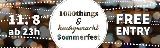1000things & hausgemacht Sommerfest - Free Entry! am 11.08.2018 @ Grelle Forelle