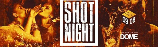 Shot Night am 09.08.2018 @ Praterdome