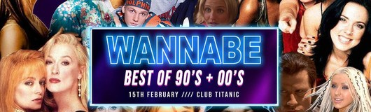 Wannabe - Best of 90'S & 00'S // 2 Floors // Club Titanic 15.02 am 15.02.2019 @ Titanic