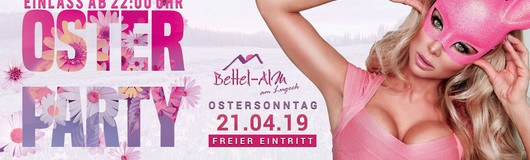Oster Party in der Bettel-Alm am Lugeck am 21.04.2019 @ Bettel-Alm am Lugeck