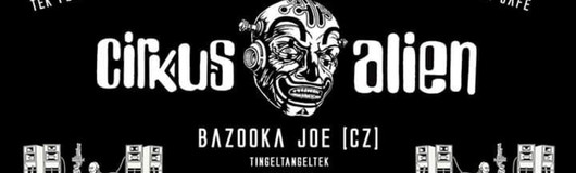 PSY to TEK is BACK #4 ★ CiRKuS ALiEN - [CZ] / DJ BaZooKA JoE am 18.05.2019 @ Flex