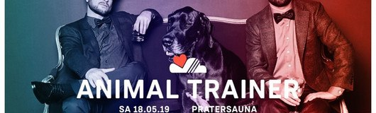 LUFT & LIEBE w/ Animal Trainer (stil vor talent) | Pratersauna am 18.05.2019 @ Pratersauna