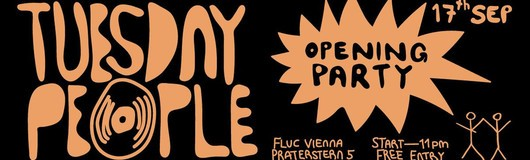 Tuesday People Opening Party - Free Entry! am 17.09.2019 @ Fluc + Fluc Wanne