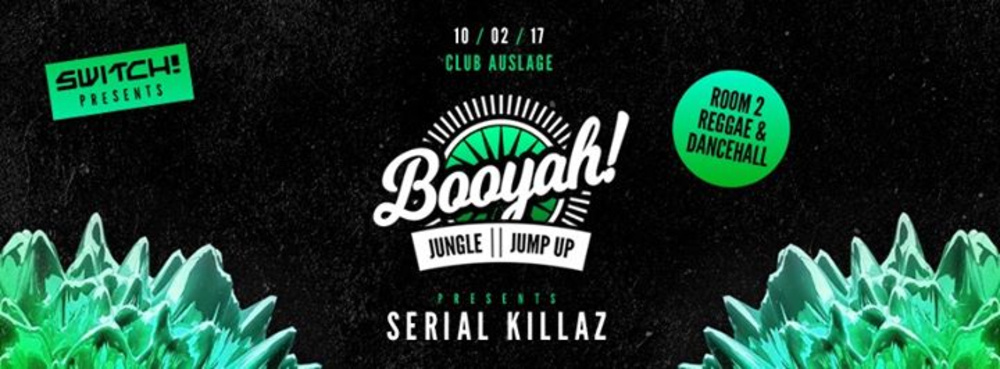 Switch! presents Booyah! feat Serial Killaz / UK am 10.02.2017 @ Auslage