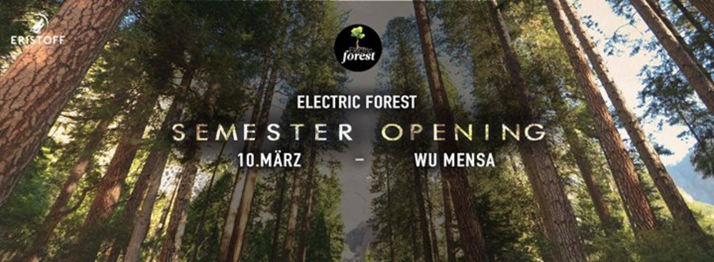 Electric Forest - Semester Opening am 10.03.2017 @ WU Mensa