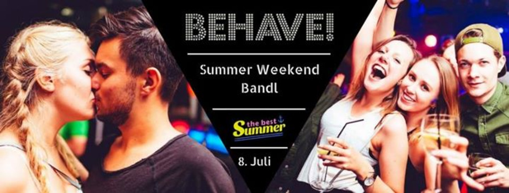 Behave! Summer Weekend-Bandl am 15.07.2017 @ U4