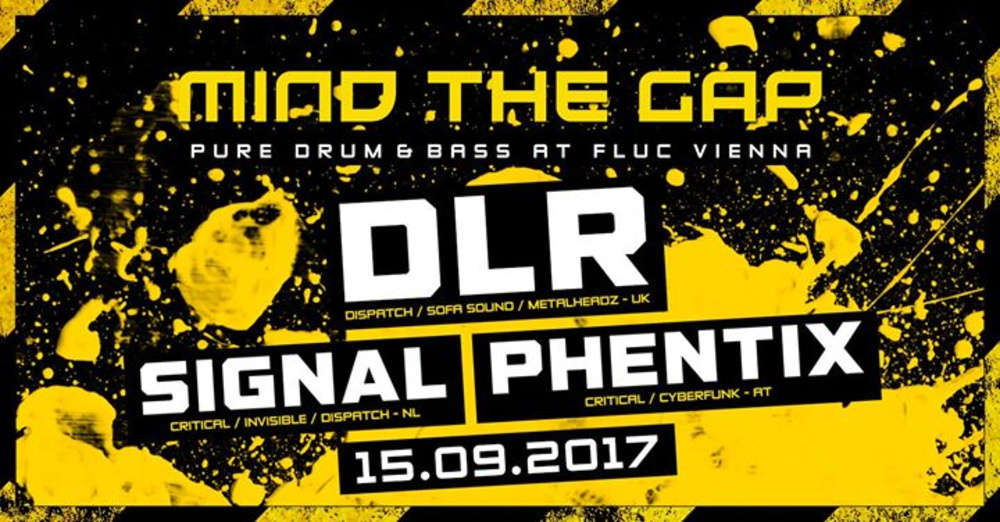 MIND THE GAP w/ DLR x Signal x Phentix am 15.09.2017 @ Fluc Wanne
