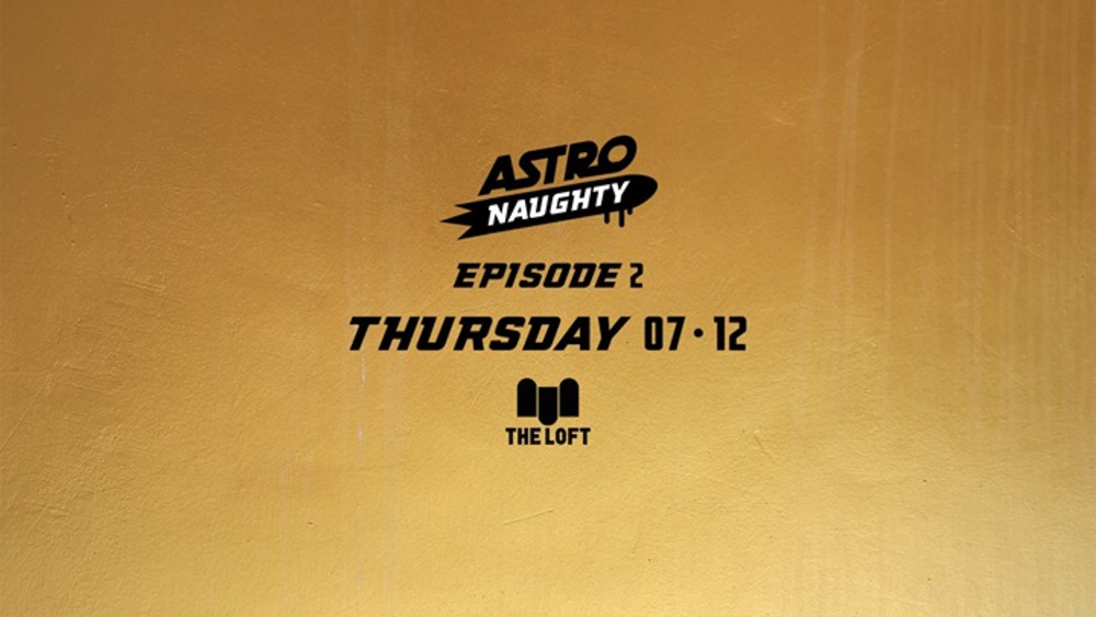 Astronaughty Episode II am 07.12.2017 @ The Loft