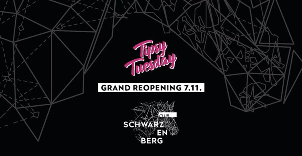 Tipsy Tuesday - Grand ReOpening  am 07.11.2017 @ Club Schwarzenberg