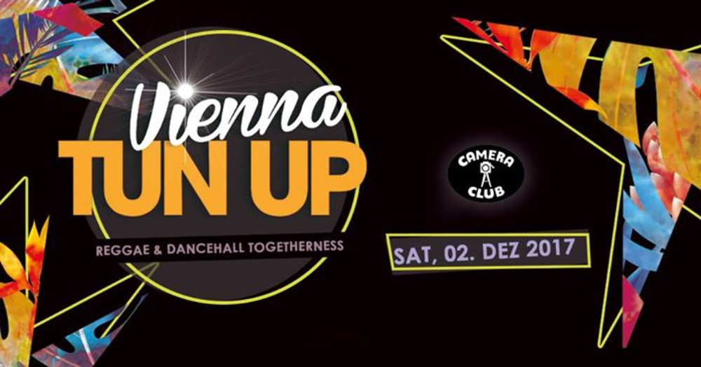 Vienna TUN UP - Reggae & Dancehall Togetherness am 02.12.2017 @ Camera Club
