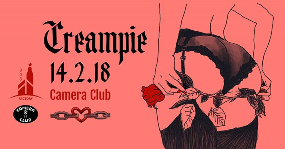808Factory pres. Creampie am 14.02.2018 @ Camera Club