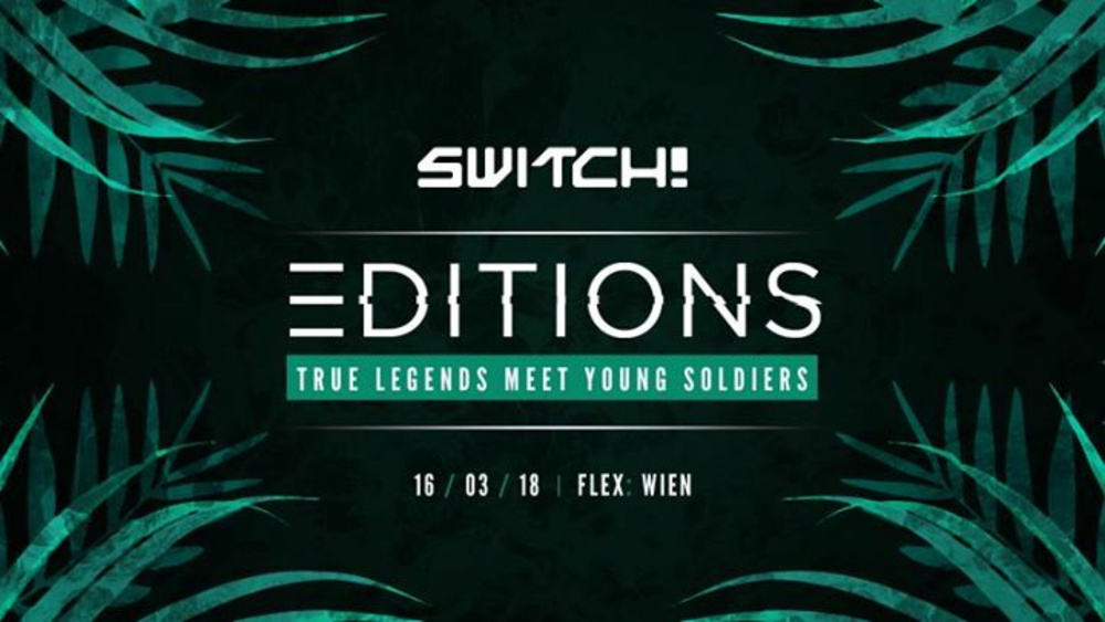 Switch! Editions pres.: True Legends meet Young Soldiers am 16.03.2018 @ Flex