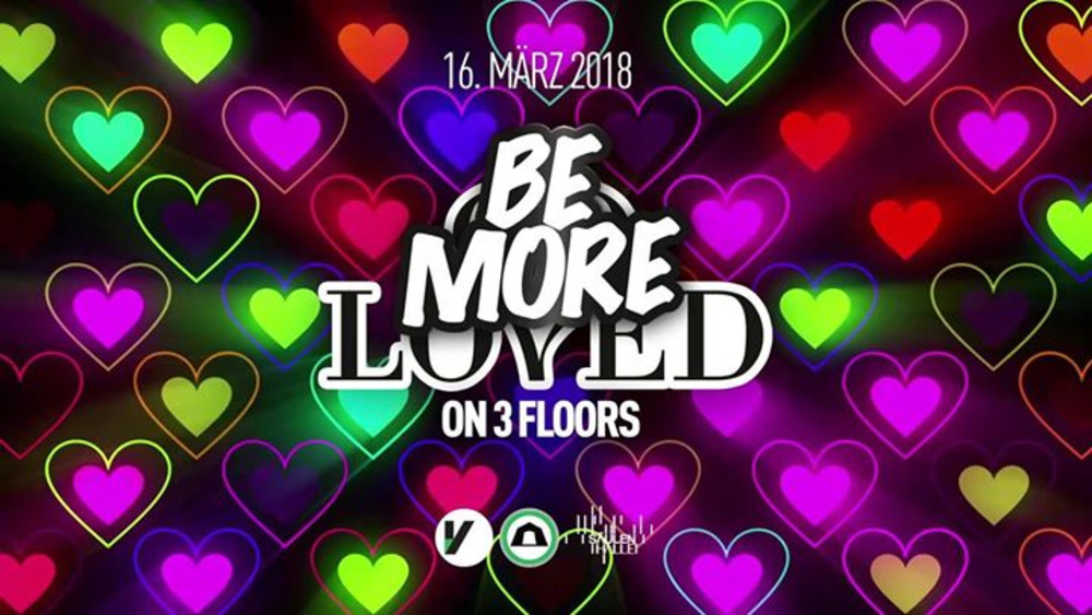Be MORE Loved | 3 Floors am 16.03.2018 @ Volksgarten
