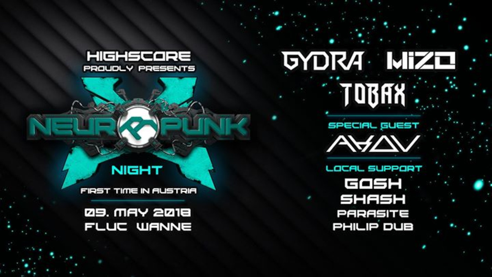 Highscore pres. Neuropunk w/ Gydra, Tobax, Mizo, Akov & more am 09.05.2018 @ Fluc Wanne