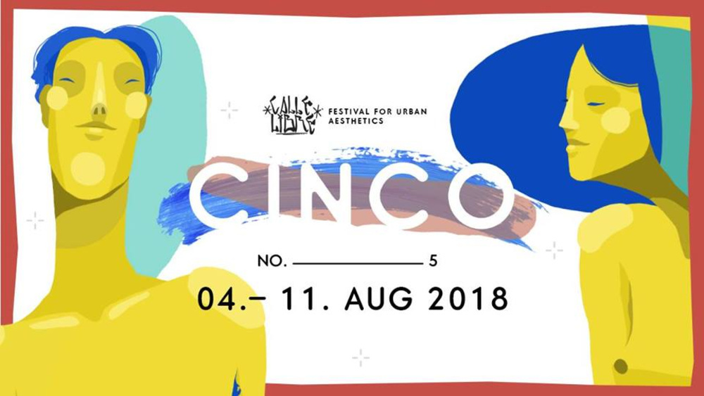 Cinco / No. 5 / Calle Libre Festival for urban aesthetics am 10.08.2018 @ Mehrere Locations