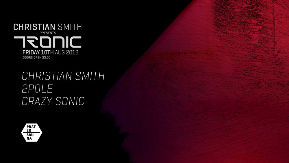Tronic Label Night w. Christian Smith & 2Pole am 10.08.2018 @ Pratersauna