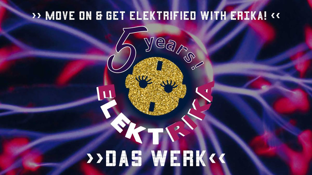 ElektRIKA 5 years Special ! am 08.09.2018 @ Das Werk