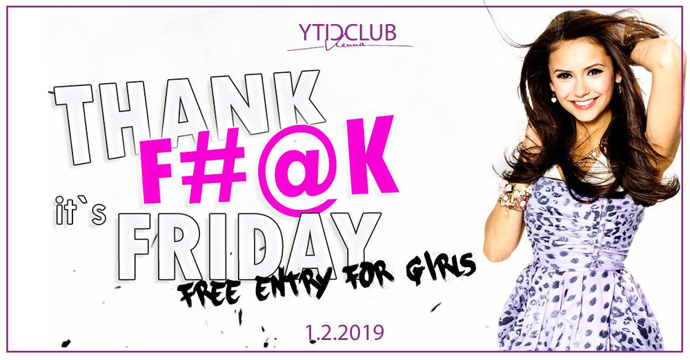 "Thank F#@K its Friday ""Girls Night I 08.02.19 am 08.02.2019 @ City Club Vienna"