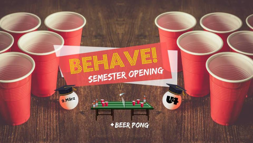 Behave! Semester Opening am 09.03.2019 @ U4