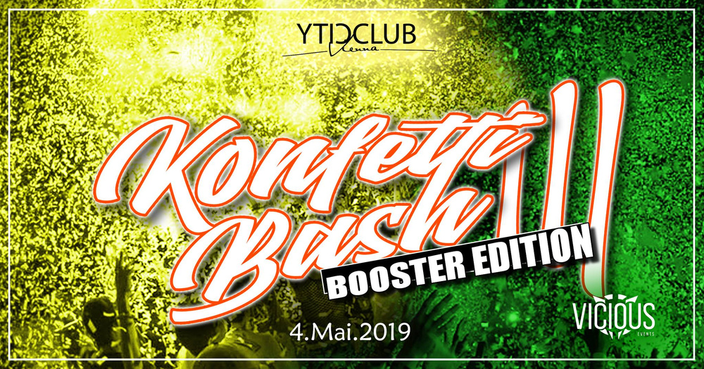 "Konfetti Bash 3 ""Booster Edition"" am 04.Mai.2019 am 04.05.2019 @ City Club Vienna"